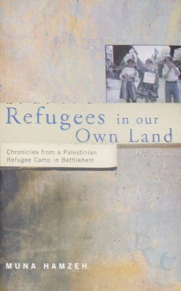 Refugees in Our Own Land, Chronicles from a Palestinian Refugee Camp in Bethlehem, by Muna Hamzeh